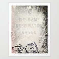 the same deep water as you Art Print