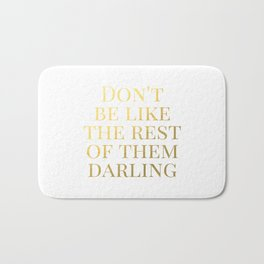 Don't Be Like the Rest of Them Darling Bath Mat