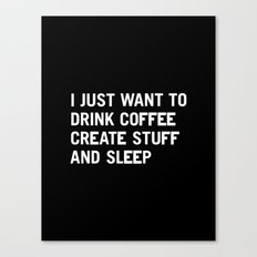 I just want to drink coffee create stuff and sleep Canvas Print