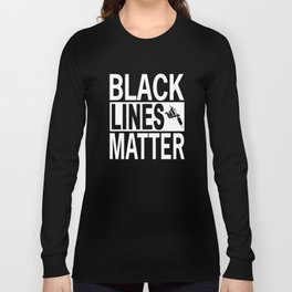 Black Lines Matter Long Sleeve T-shirt