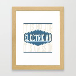Electrician  - It Is No Job, It Is A Mission Framed Art Print