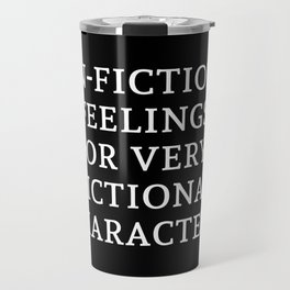 Non-Fictional Feelings for Very Fictional Characters - Inverted Travel Mug