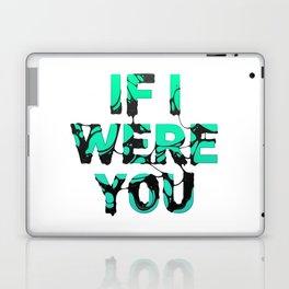 If I were you... Laptop & iPad Skin