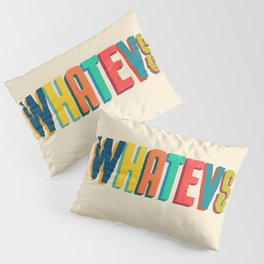 Whatevs Pillow Sham