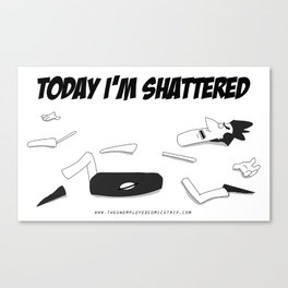 I'm shattered Canvas Print