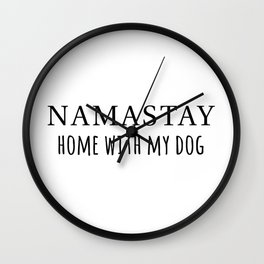 Namastay home with my dog Wall Clock