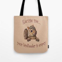 Excuse me...your birdfeeder is empty Tote Bag