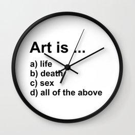 Art is ... a) life b) death c) sex d) all of the above Wall Clock