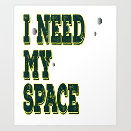 """Funny and hilarious graphic tee with bold and colorful text saying """"I Need my Space"""". Claim It! Art Print"""