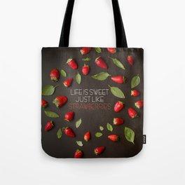 Life IS SWEET JUST LIKE STRAWBERRIES Tote Bag