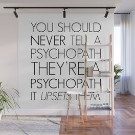 You should never tell a psychopath they're a psychopath. It upsets them. Wall Mural