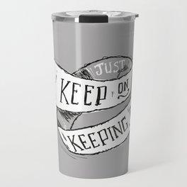 Keep On Keeping On Travel Mug