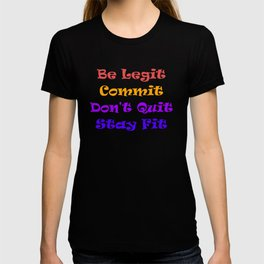 Be Legit, Commit, Don't Quit, Stay Fit #Fitness #Graphic T-shirt