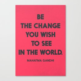 Be the change you wish to see in the World, Mahatma Gandhi quote for human rights, freedom, justice Canvas Print