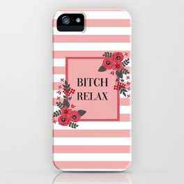Bitch Relax, Pretty, Funny, Quote iPhone Case