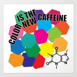 Color Is The New Caffeine Art Print
