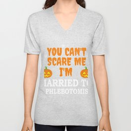 Can't scare me I'm Married to a Phlebotomist Halloween Unisex V-Neck