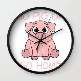 """Go Pig or go Home"" Tee design for pink and pork lovers! This tee is for everyone. Cute and adorable Wall Clock"