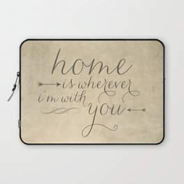 Home is Wherever I'm With You Laptop Sleeve