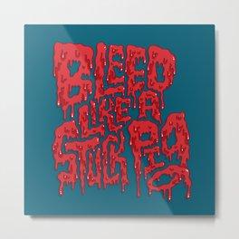 Bleed Like A Stuck Pig Metal Print