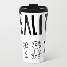 I don't believe in reality Travel Mug