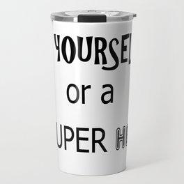 Be yourself or a super hero Travel Mug