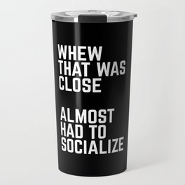 Almost Had To Socialize Funny Quote Travel Mug