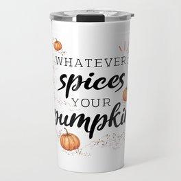 Whatever Spices Your Pumpkin Travel Mug