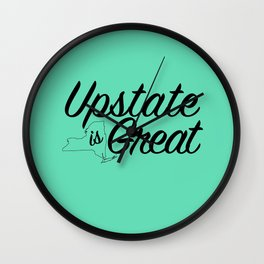 Upstate is Great - Upstate New York Wall Clock