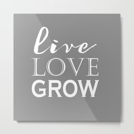 Live Love Grow - Grey and White Metal Print