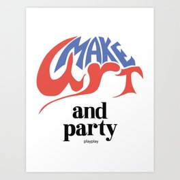 Make Art and Party Art Print