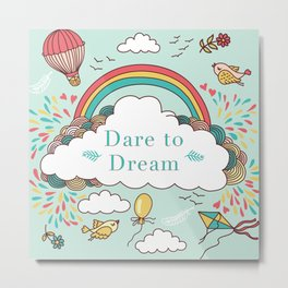 Dare to Dream Print Metal Print