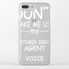 CUSTOMER-SERVICE-AGENT-tshirt,-my-CUSTOMER-SERVICE-AGENT-voice Clear iPhone Case