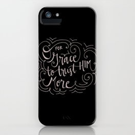 O for grace to trust Him more iPhone Case