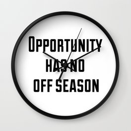 Opportunity has no off season Wall Clock