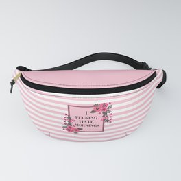 I Fucking Hate Mornings, Pretty, Funny, Quote Fanny Pack