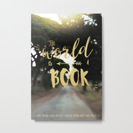 The world is a book and those who do not travel read only one page Metal Print