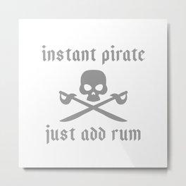 Instant pirate just add rum Metal Print