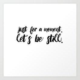 Let's Be Still Art Print