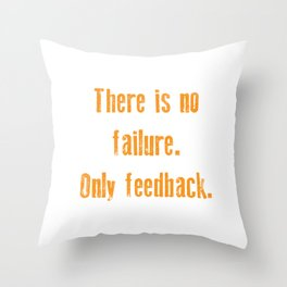 Funny Feedback Tshirt Designs There is no failure Throw Pillow