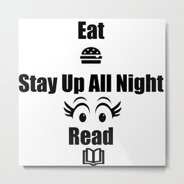 Eat, Stay Up All Night, Read 2 Metal Print