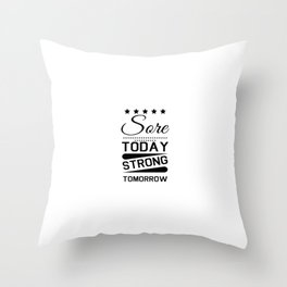 Sore Today Strong Tomorrow, motivational quote Throw Pillow