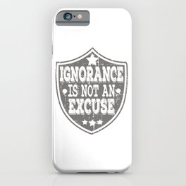 """Ignorance Is Not An Excuse"" tee design for you and your friends! Makes a unique gift this holiday!  iPhone Case"