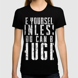 Be Yourself Unless You Can Be Huge Weightlifter T-shirt
