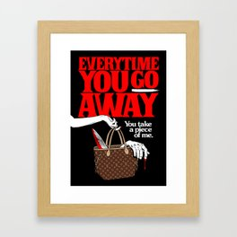 Everytime You Go Away Framed Art Print