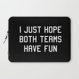 I just hope both teams have fun Laptop Sleeve