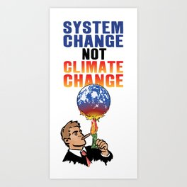 System Change not Climate Change Art Print
