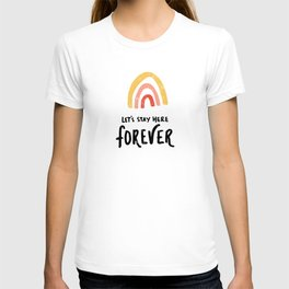 let's stay here forever T-shirt