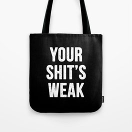 Your Shit's Weak Tote Bag