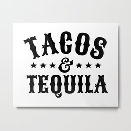 Tacos & Tequila Metal Print
